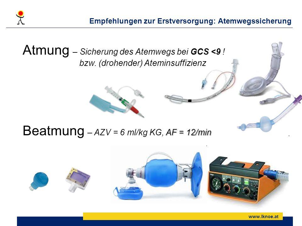 www.lknoe.at Empfehlungen zur Erstversorgung: Atemwegssicherung Atmung – Sicherung des Atemwegs bei GCS <9 ! bzw. (drohender) Ateminsuffizienz AF= 12/