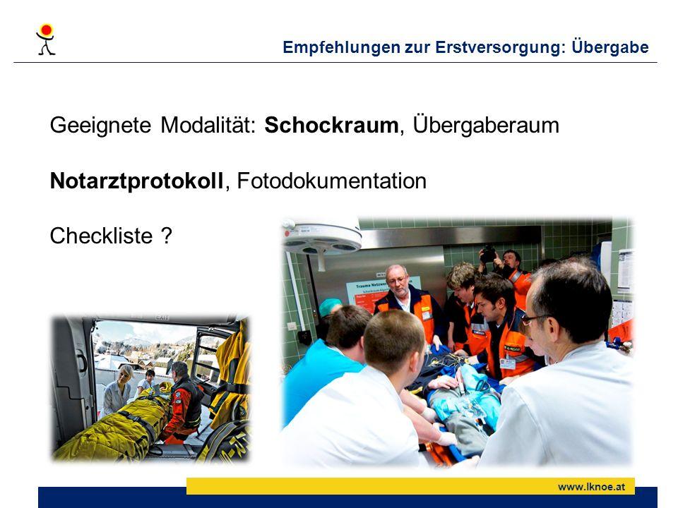 www.lknoe.at Empfehlungen zur Erstversorgung: Übergabe Geeignete Modalität: Schockraum, Übergaberaum Notarztprotokoll, Fotodokumentation Checkliste ?