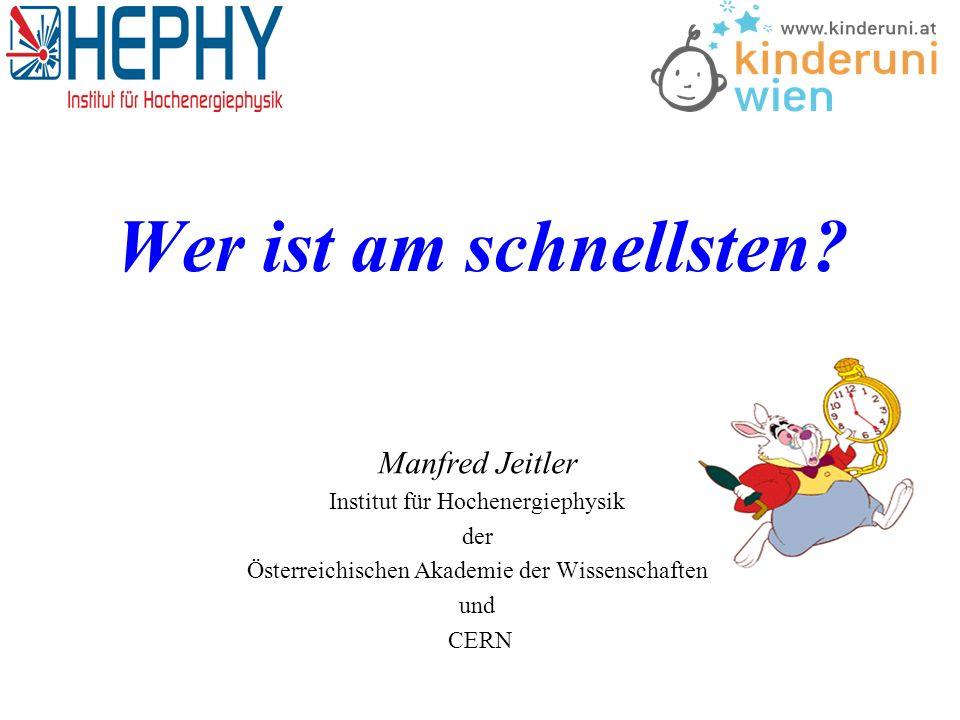 Manfred Jeitler, Institut für Hochenergiephysik Wer ist am schnellsten.