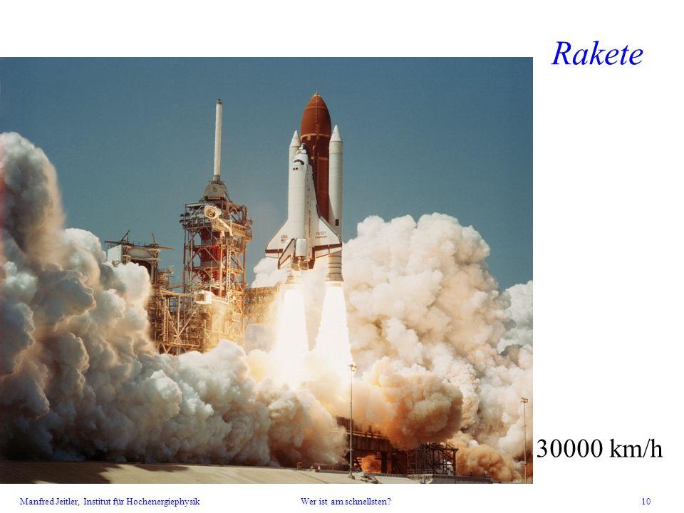 Manfred Jeitler, Institut für Hochenergiephysik Wer ist am schnellsten? 10 Rakete 30000 km/h