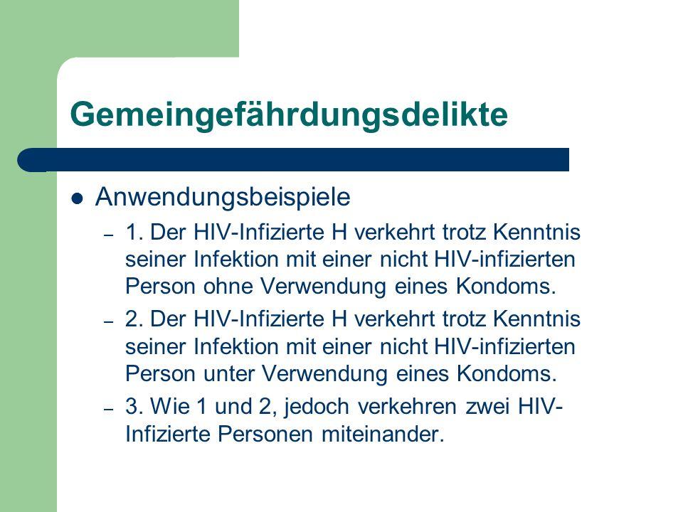 Gemeingefährdungsdelikte Anwendungsbeispiele – 1. Der HIV-Infizierte H verkehrt trotz Kenntnis seiner Infektion mit einer nicht HIV-infizierten Person