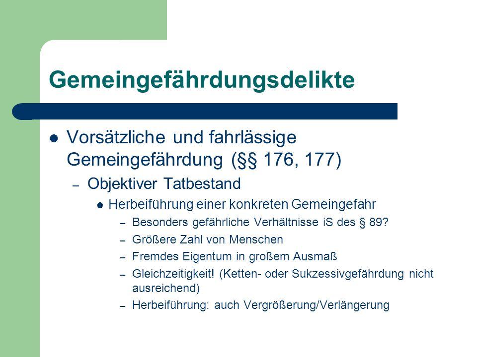 Gemeingefährdungsdelikte Vorsätzliche und fahrlässige Gemeingefährdung (§§ 176, 177) – Objektiver Tatbestand Herbeiführung einer konkreten Gemeingefah
