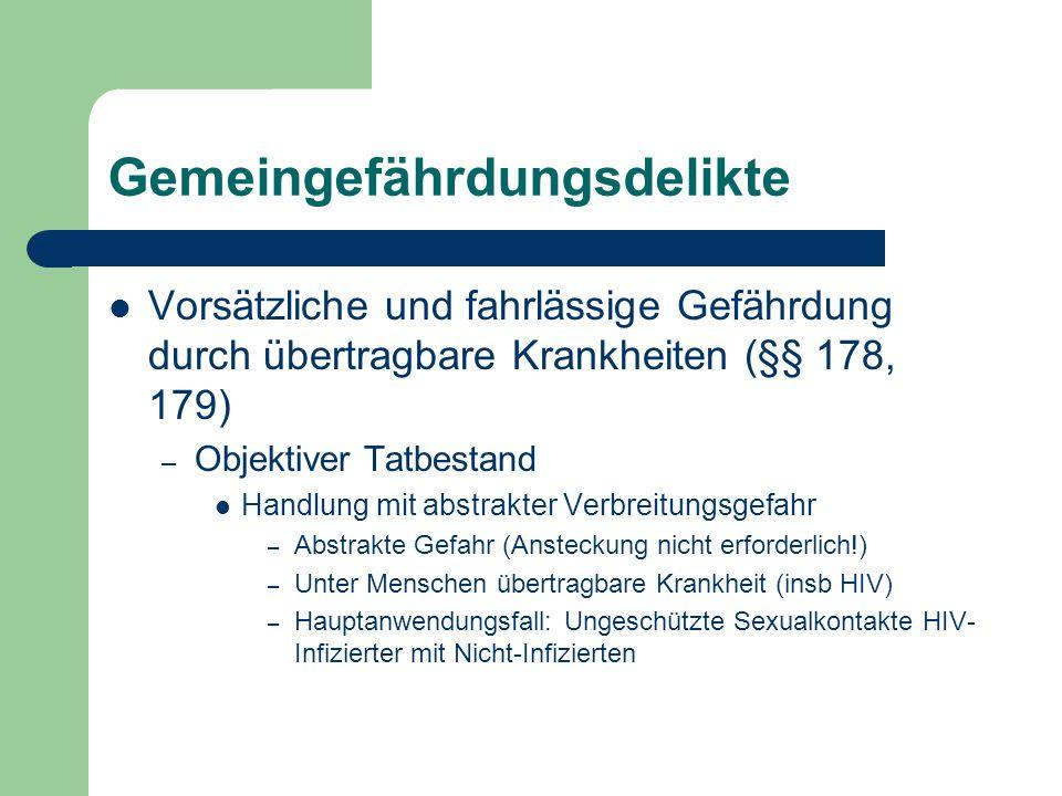 Gemeingefährdungsdelikte Vorsätzliche und fahrlässige Gefährdung durch übertragbare Krankheiten (§§ 178, 179) – Subjektiver Tatbestand § 178: Vorsatz § 179: Subjektive Sorgfaltswidrigkeit – Objektive Bedingung Anzeige- oder meldepflichtige Krankheit Ihrer Art nach
