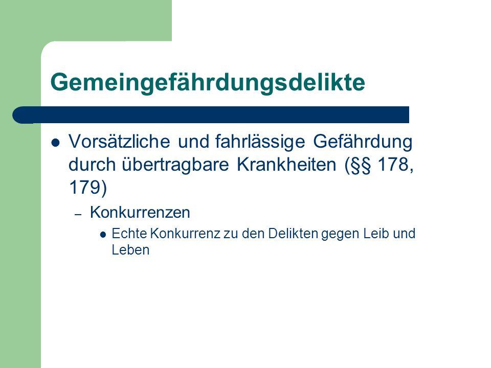 Gemeingefährdungsdelikte Vorsätzliche und fahrlässige Gefährdung durch übertragbare Krankheiten (§§ 178, 179) – Konkurrenzen Echte Konkurrenz zu den D