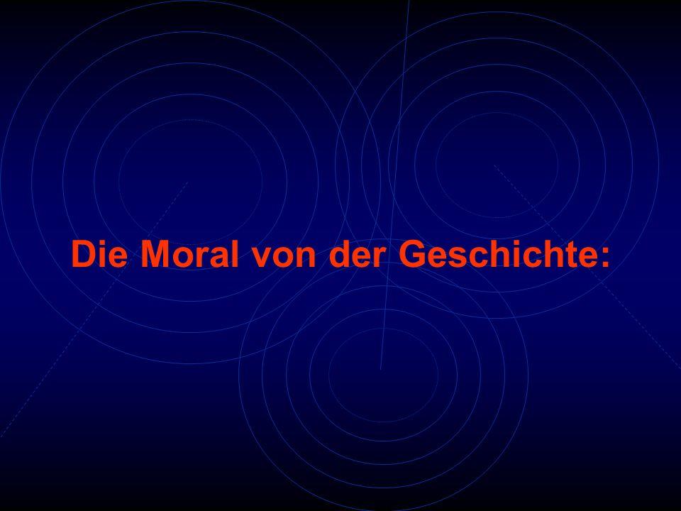 Die Moral von der Geschichte: