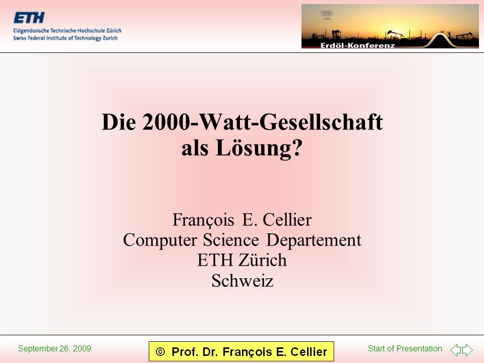 Start of Presentation September 26, 2009 Die 2000-Watt-Gesellschaft als Lösung? François E. Cellier Computer Science Departement ETH Zürich Schweiz