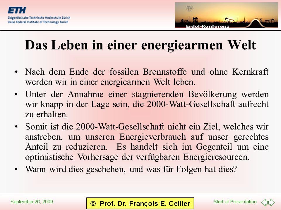 Start of Presentation September 26, 2009 Das Leben in einer energiearmen Welt Nach dem Ende der fossilen Brennstoffe und ohne Kernkraft werden wir in