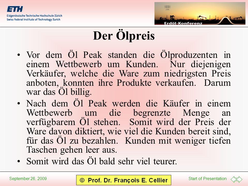Start of Presentation September 26, 2009 Der Ölpreis Vor dem Öl Peak standen die Ölproduzenten in einem Wettbewerb um Kunden. Nur diejenigen Verkäufer