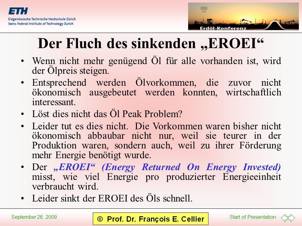 Start of Presentation September 26, 2009 Der Fluch des sinkenden EROEI Wenn nicht mehr genügend Öl für alle vorhanden ist, wird der Ölpreis steigen. E