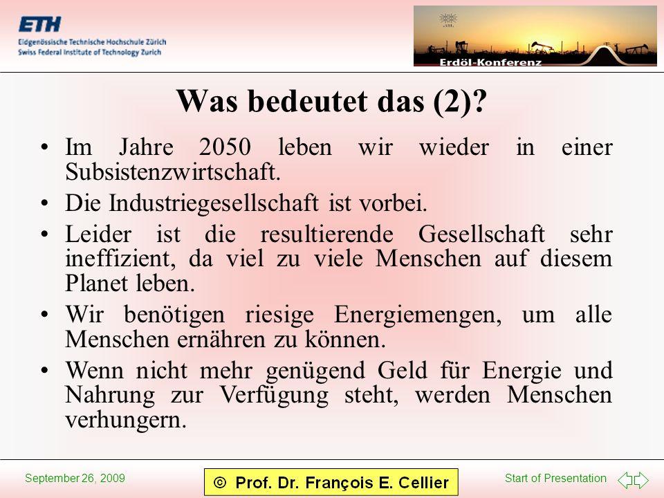 Start of Presentation September 26, 2009 Was bedeutet das (2)? Im Jahre 2050 leben wir wieder in einer Subsistenzwirtschaft. Die Industriegesellschaft