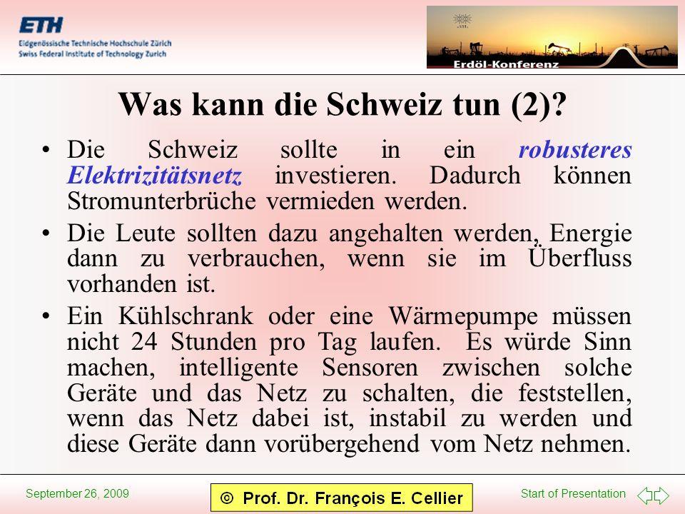 Start of Presentation September 26, 2009 Was kann die Schweiz tun (2)? Die Schweiz sollte in ein robusteres Elektrizitätsnetz investieren. Dadurch kön