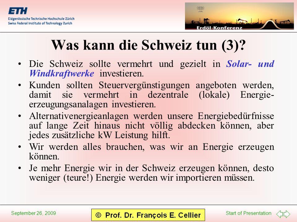 Start of Presentation September 26, 2009 Was kann die Schweiz tun (3)? Die Schweiz sollte vermehrt und gezielt in Solar- und Windkraftwerke investiere