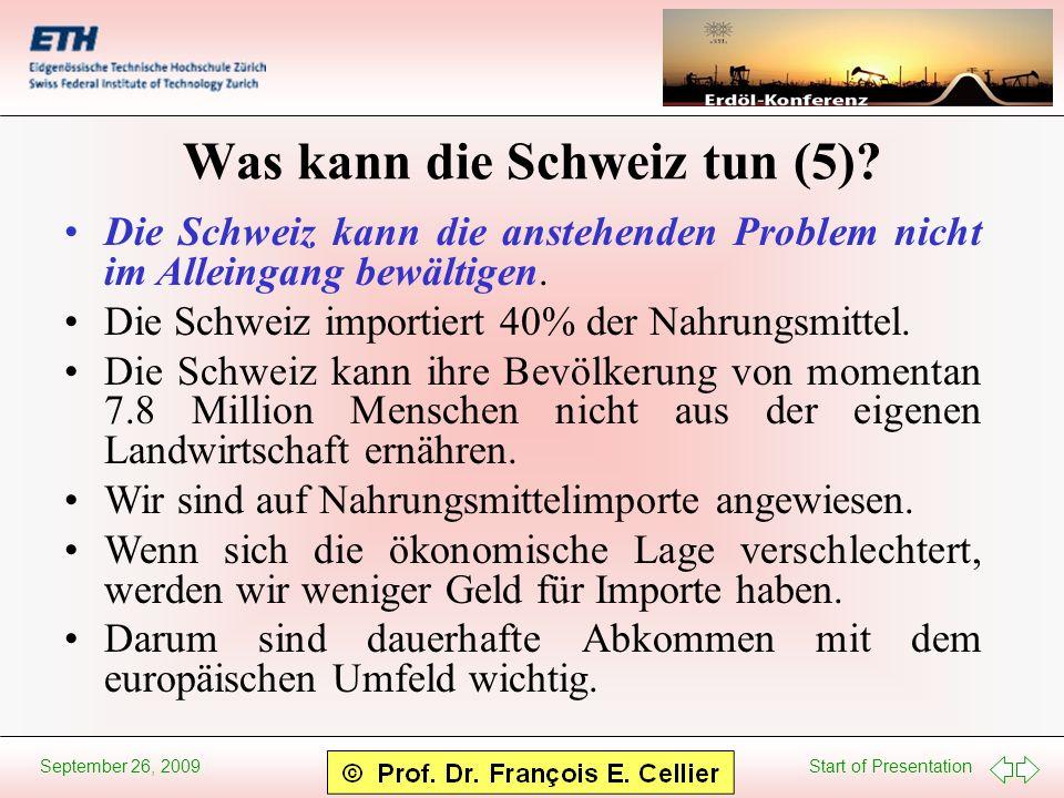 Start of Presentation September 26, 2009 Was kann die Schweiz tun (5)? Die Schweiz kann die anstehenden Problem nicht im Alleingang bewältigen. Die Sc