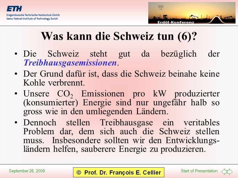 Start of Presentation September 26, 2009 Was kann die Schweiz tun (6)? Die Schweiz steht gut da bezüglich der Treibhausgasemissionen. Der Grund dafür