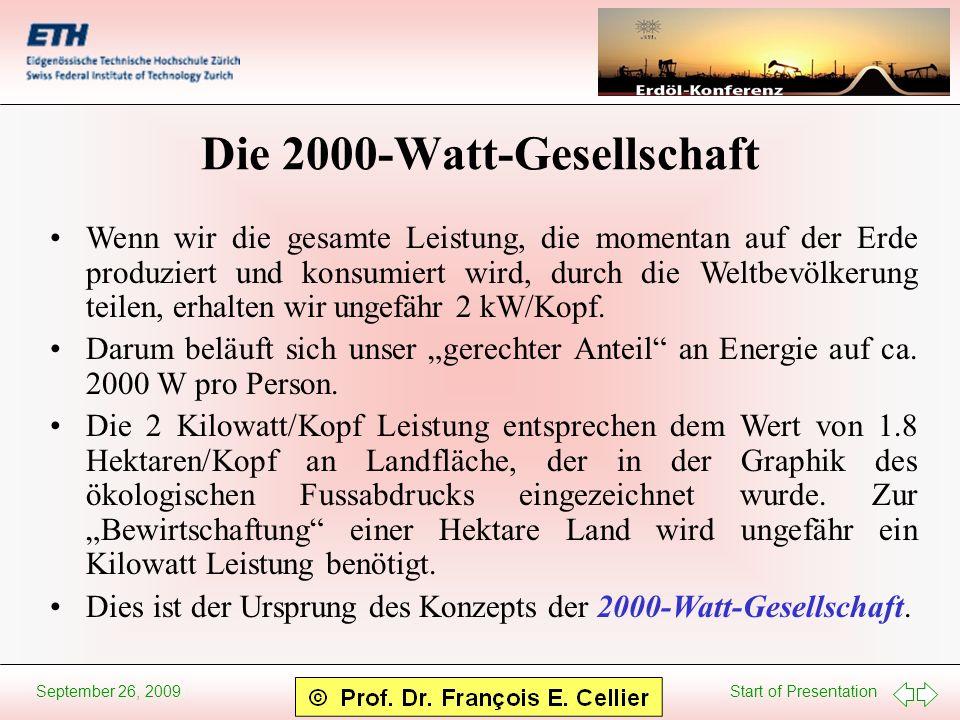 Start of Presentation September 26, 2009 Die 2000-Watt-Gesellschaft Wenn wir die gesamte Leistung, die momentan auf der Erde produziert und konsumiert