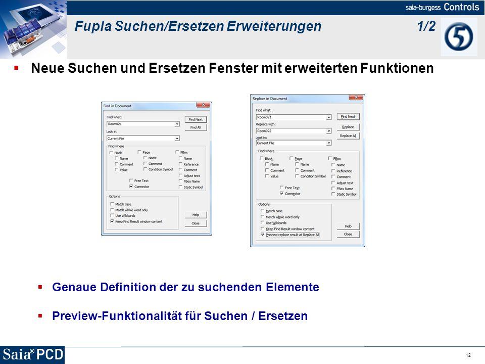 12 Neue Suchen und Ersetzen Fenster mit erweiterten Funktionen Genaue Definition der zu suchenden Elemente Preview-Funktionalität für Suchen / Ersetze