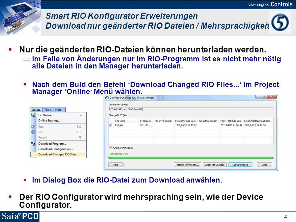 20 Nur die geänderten RIO-Dateien können herunterladen werden. Im Falle von Änderungen nur im RIO-Programm ist es nicht mehr nötig alle Dateien in den