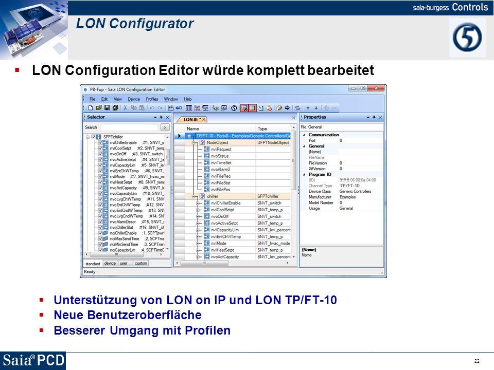 22 LON Configuration Editor würde komplett bearbeitet Unterstützung von LON on IP und LON TP/FT-10 Neue Benutzeroberfläche Besserer Umgang mit Profile