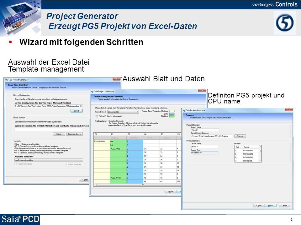 5 Wizard mit folgenden Schritten Project Generator Erzeugt PG5 Projekt von Excel-Daten Auswahl der Excel Datei Template management Auswahl Blatt und D