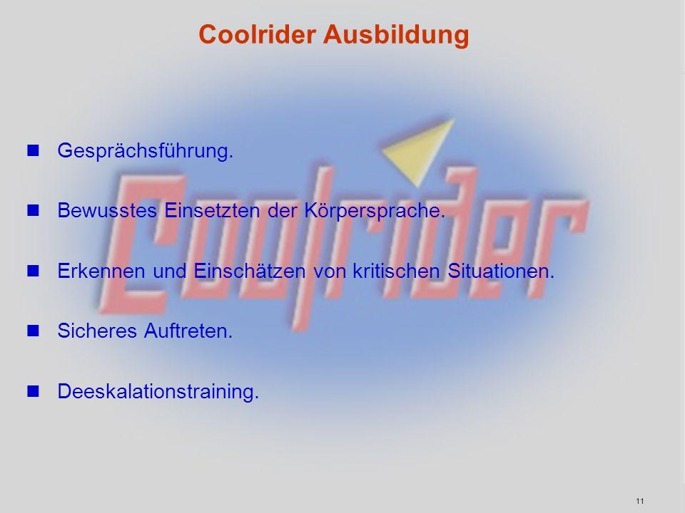 11 Coolrider Ausbildung Gesprächsführung. Bewusstes Einsetzten der Körpersprache. Erkennen und Einschätzen von kritischen Situationen. Sicheres Auftre