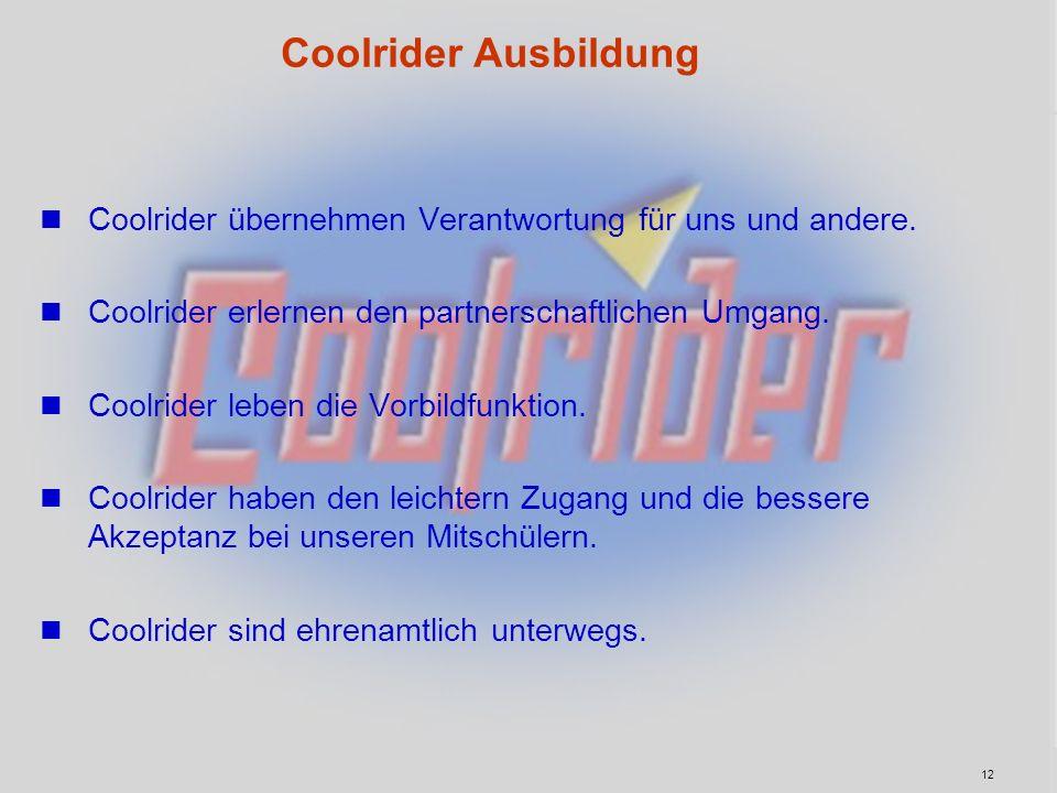 12 Coolrider Ausbildung Coolrider übernehmen Verantwortung für uns und andere. Coolrider erlernen den partnerschaftlichen Umgang. Coolrider leben die