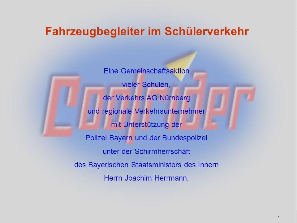 2 Fahrzeugbegleiter im Schülerverkehr Eine Gemeinschaftsaktion vieler Schulen, der Verkehrs AG Nürnberg und regionale Verkehrsunternehmer mit Unterstü