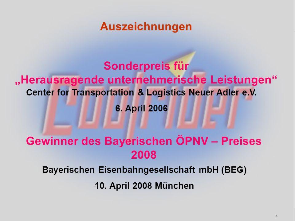 Gewinner des Bayerischen ÖPNV – Preises 2008 Bayerischen Eisenbahngesellschaft mbH (BEG) 10. April 2008 München Sonderpreis für Herausragende unterneh