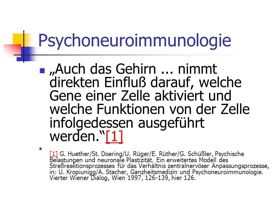 Psychoneuroimmunologie Auch das Gehirn... nimmt direkten Einfluß darauf, welche Gene einer Zelle aktiviert und welche Funktionen von der Zelle infolge