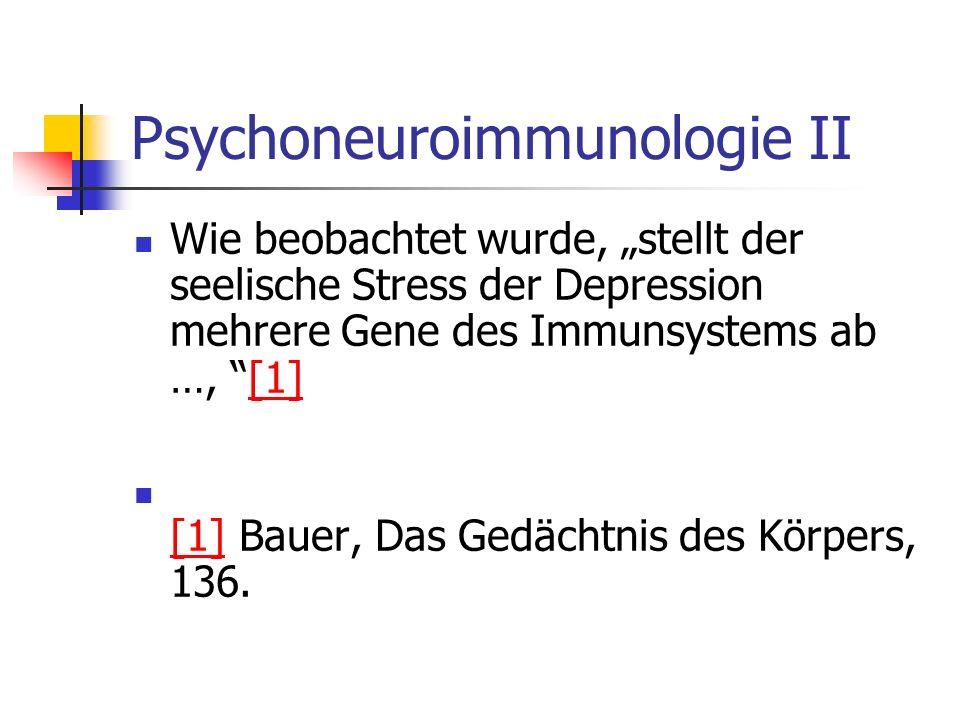 Psychoneuroimmunologie II Wie beobachtet wurde, stellt der seelische Stress der Depression mehrere Gene des Immunsystems ab …, [1][1] [1] Bauer, Das G
