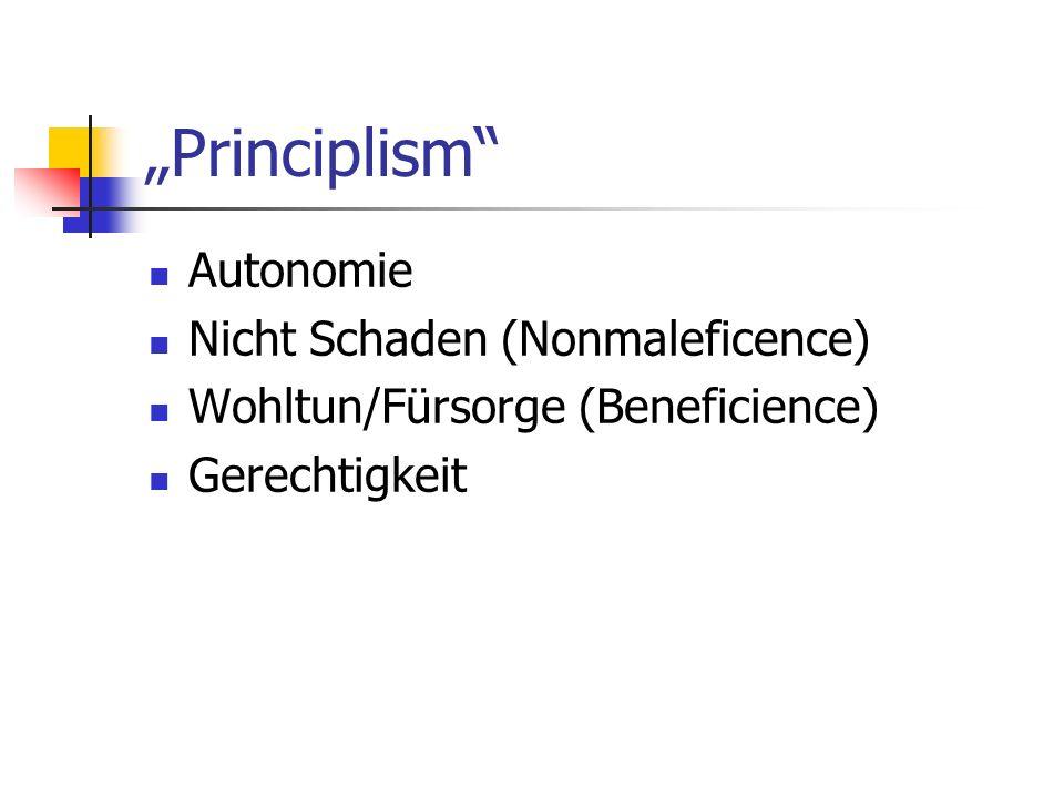 Principlism Autonomie Nicht Schaden (Nonmaleficence) Wohltun/Fürsorge (Beneficience) Gerechtigkeit