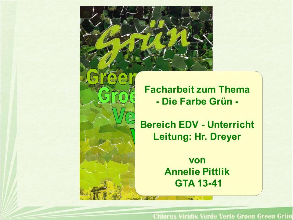 Facharbeit zum Thema - Die Farbe Grün - Bereich EDV - Unterricht Leitung: Hr. Dreyer von Annelie Pittlik GTA 13-41