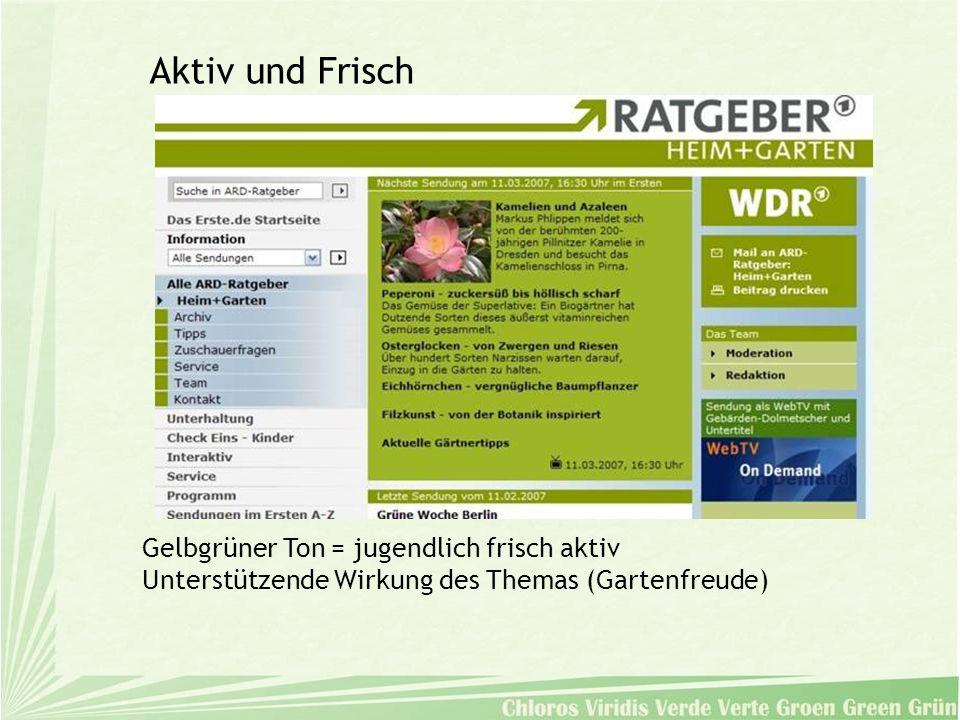 Gelbgrüner Ton = jugendlich frisch aktiv Unterstützende Wirkung des Themas (Gartenfreude) Aktiv und Frisch