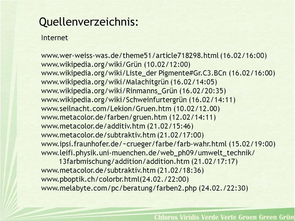 Internet www.wer-weiss-was.de/theme51/article718298.html (16.02/16:00) www.wikipedia.org/wiki/Grün (10.02/12:00) www.wikipedia.org/wiki/Liste_der Pigm