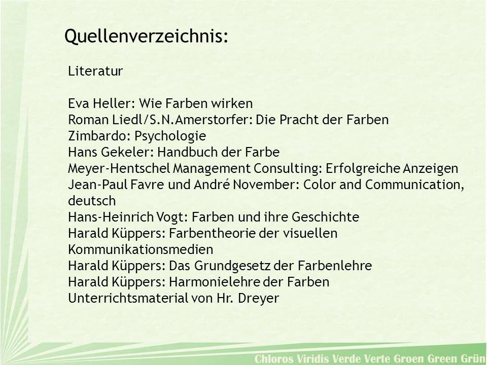 Literatur Eva Heller: Wie Farben wirken Roman Liedl/S.N.Amerstorfer: Die Pracht der Farben Zimbardo: Psychologie Hans Gekeler: Handbuch der Farbe Meye