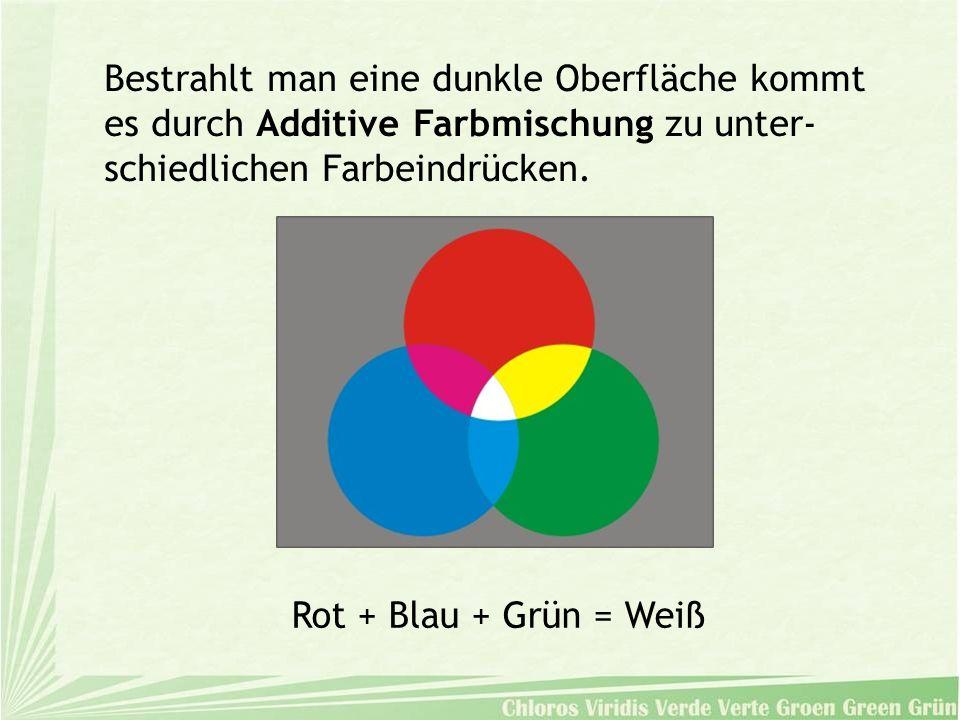 Bestrahlt man eine dunkle Oberfläche kommt es durch Additive Farbmischung zu unter- schiedlichen Farbeindrücken. Rot + Blau + Grün = Weiß