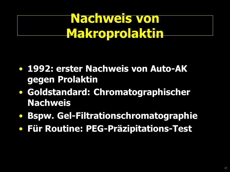 26 Nachweis von Makroprolaktin 1992: erster Nachweis von Auto-AK gegen Prolaktin Goldstandard: Chromatographischer Nachweis Bspw. Gel-Filtrationschrom