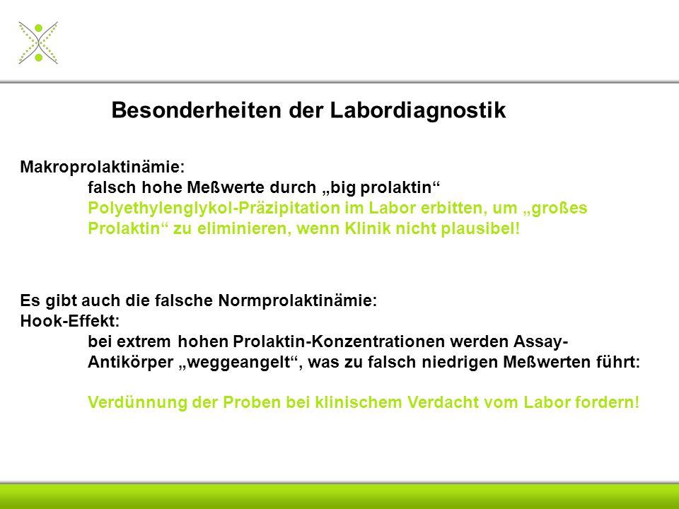 Besonderheiten der Labordiagnostik Makroprolaktinämie: falsch hohe Meßwerte durch big prolaktin Polyethylenglykol-Präzipitation im Labor erbitten, um