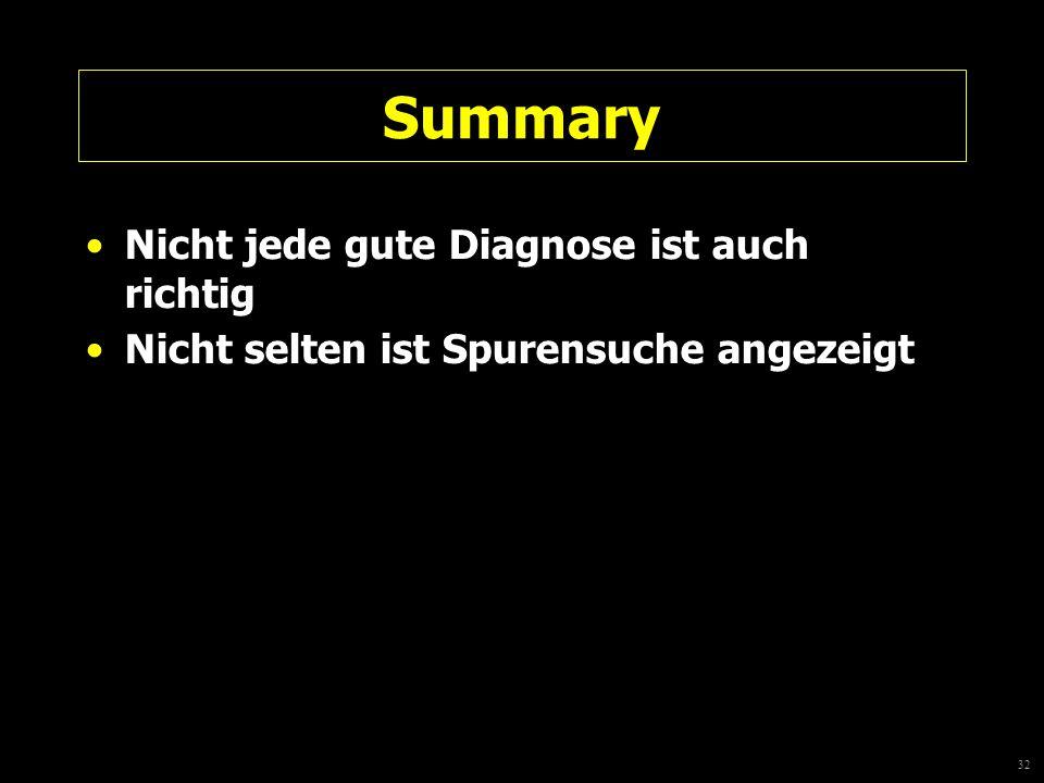 32 Summary Nicht jede gute Diagnose ist auch richtig Nicht selten ist Spurensuche angezeigt