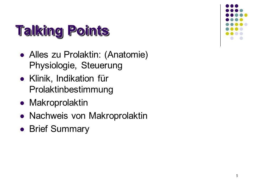 5 Talking Points Alles zu Prolaktin: (Anatomie) Physiologie, Steuerung Klinik, Indikation für Prolaktinbestimmung Makroprolaktin Nachweis von Makropro