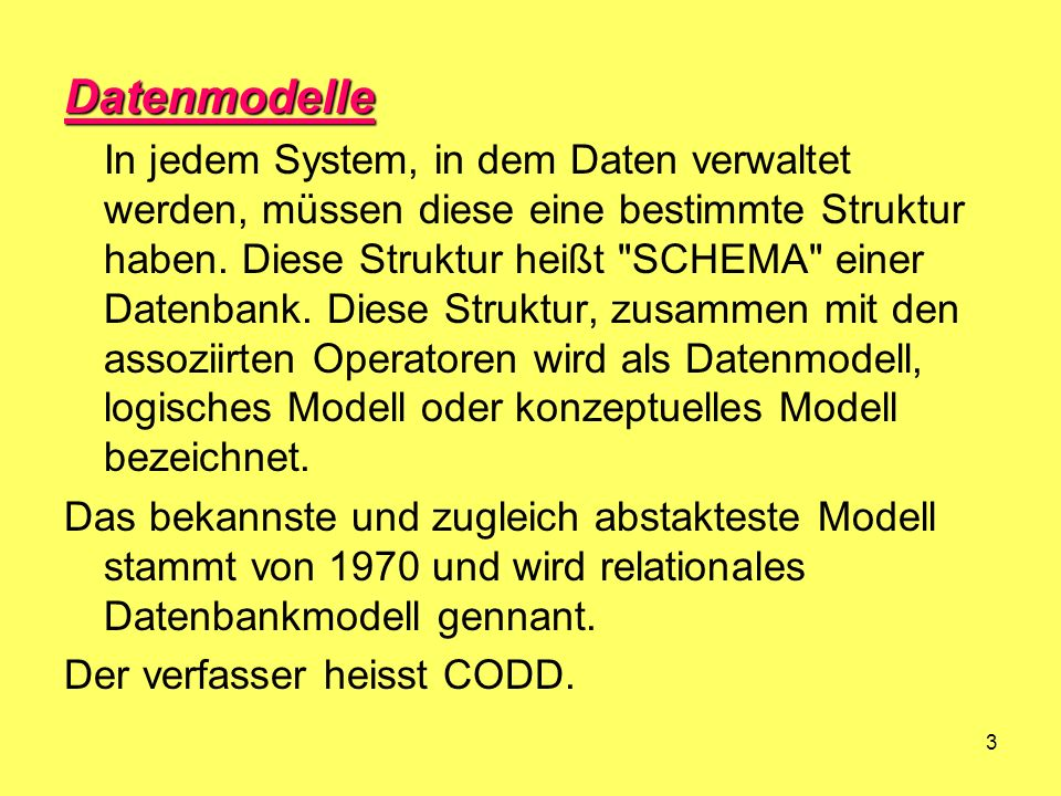 3 Datenmodelle In jedem System, in dem Daten verwaltet werden, müssen diese eine bestimmte Struktur haben. Diese Struktur heißt