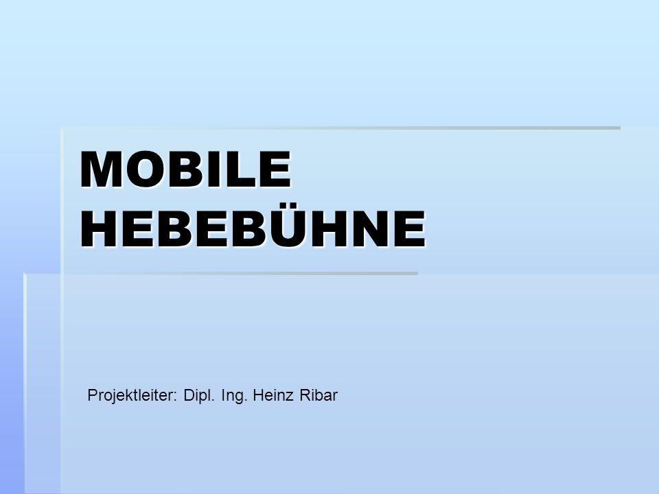 MOBILE HEBEBÜHNE Projektleiter: Dipl. Ing. Heinz Ribar