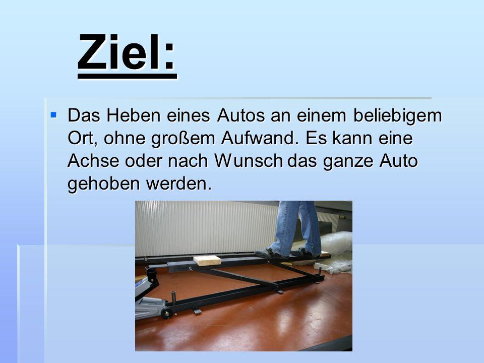 Ziel: Das Heben eines Autos an einem beliebigem Ort, ohne großem Aufwand. Es kann eine Achse oder nach Wunsch das ganze Auto gehoben werden.