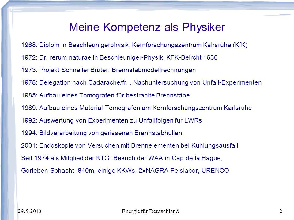 29.5.2013Energie für Deutschland33 Preisverlauf für Brennstoffe 2002: Preisband 30-40/100 Liter, aber in 2012: Anstieg bis 95/100 Liter Der Ölpreis ist ein Marktpreis, weil die Weltbevölkerung mehr Energie braucht.