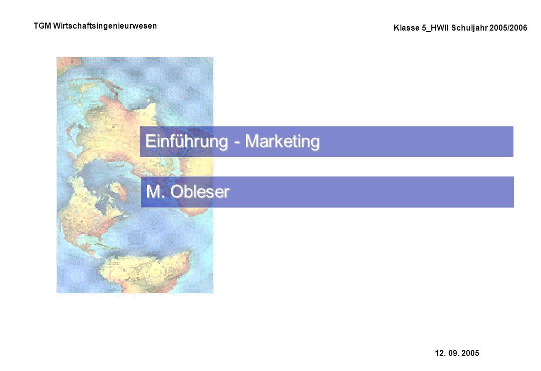 12. 09. 2005 Klasse 5_HWII Schuljahr 2005/2006 TGM Wirtschaftsingenieurwesen Einführung - Marketing M. Obleser