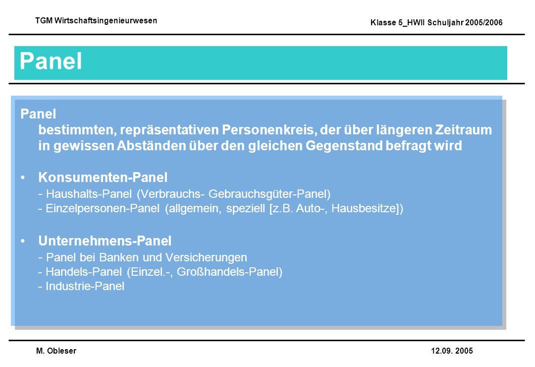 M. Obleser 12.09. 2005 TGM Wirtschaftsingenieurwesen Klasse 5_HWII Schuljahr 2005/2006 Panel Panel bestimmten, repräsentativen Personenkreis, der über