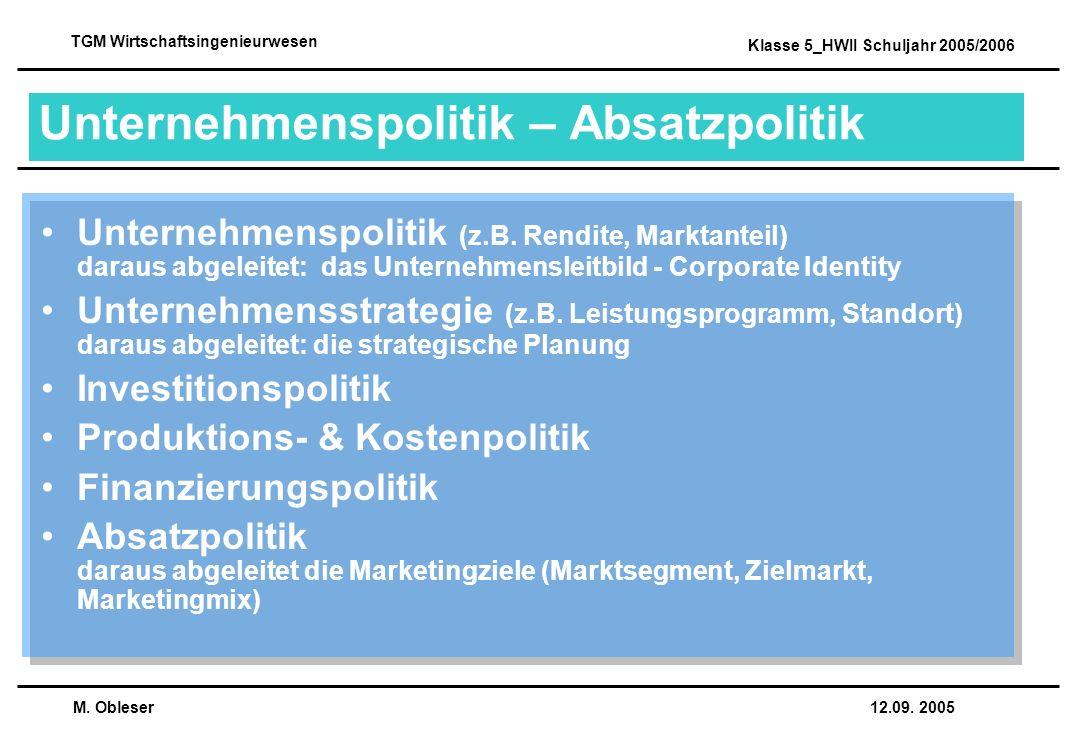 M. Obleser 12.09. 2005 TGM Wirtschaftsingenieurwesen Klasse 5_HWII Schuljahr 2005/2006 Unternehmenspolitik – Absatzpolitik Unternehmenspolitik (z.B. R