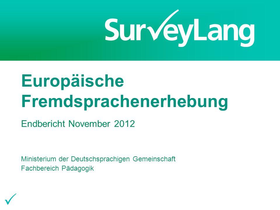 1 Europäische Fremdsprachenerhebung Endbericht November 2012 Ministerium der Deutschsprachigen Gemeinschaft Fachbereich Pädagogik