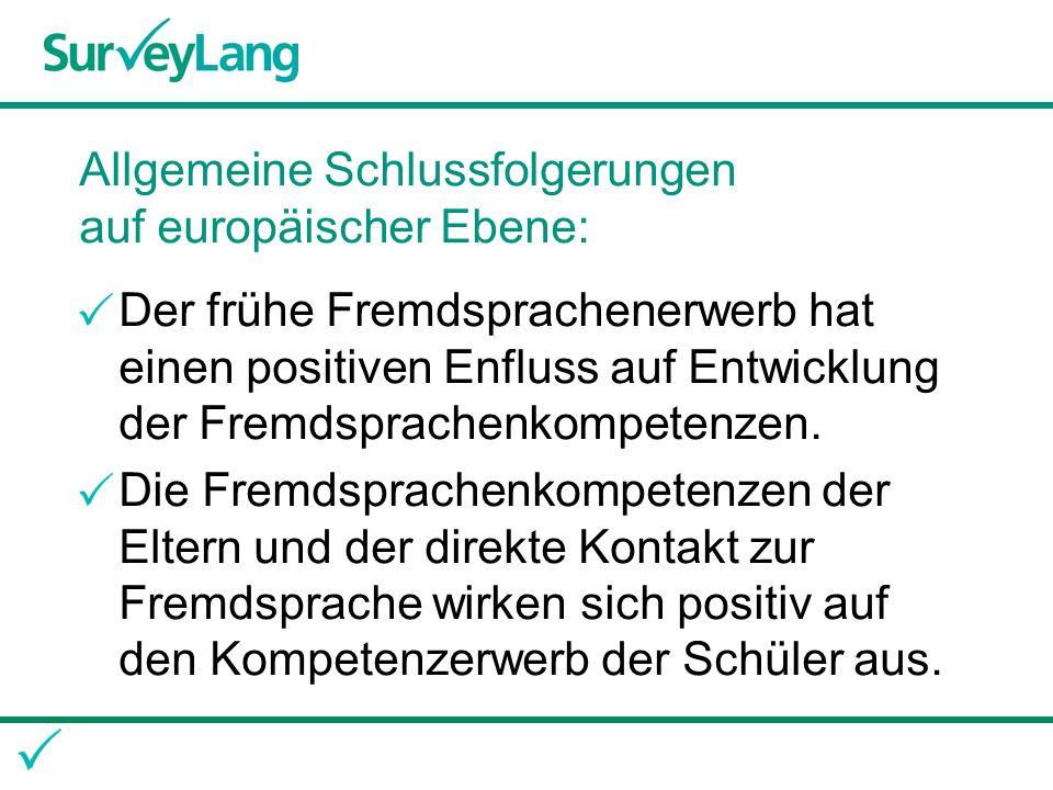 Allgemeine Schlussfolgerungen auf europäischer Ebene: Der frühe Fremdsprachenerwerb hat einen positiven Enfluss auf Entwicklung der Fremdsprachenkompetenzen.