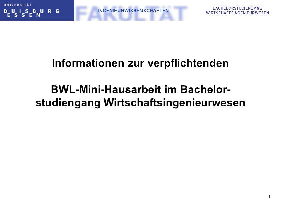 1 BACHELORSTUDIENGANG WIRTSCHAFTSINGENIEURWESEN INGENIEURWISSENSCHAFTEN Informationen zur verpflichtenden BWL-Mini-Hausarbeit im Bachelor- studiengang