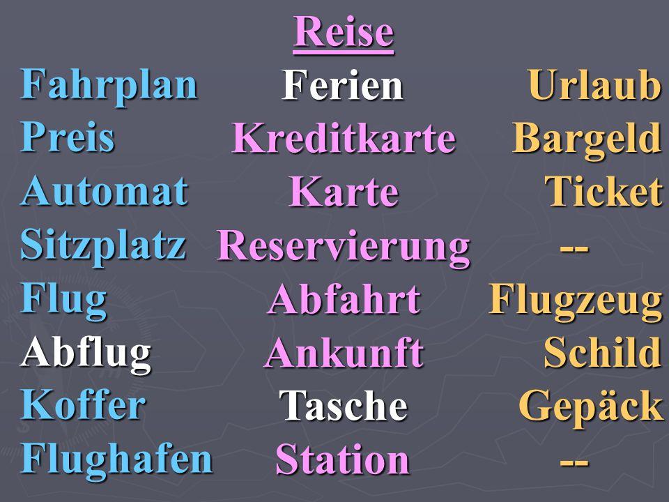 FahrplanPreisAutomatSitzplatzFlugAbflugKofferFlughafen ReiseFerienKreditkarteKarteReservierungAbfahrtAnkunftTascheStation UrlaubBargeldTicket--Flugzeu